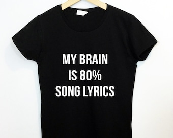 My Brain is 80% Song Lyrics T-shirt Funny Tumblr Saying