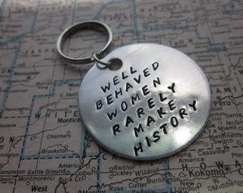 Well Behaved Women Rarely Make History - Metal Hand Stamped Key Chain