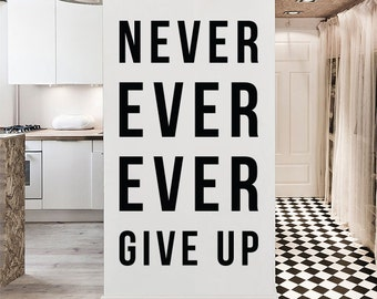 Never Ever Ever Give Up  - Large Wall Quote Wall Decal Infpirational Wall Letters WAL-2347