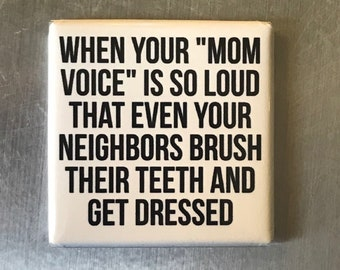 """When your """"Mom Voice""""...Custom made 1.5 x 1.5  magnet"""