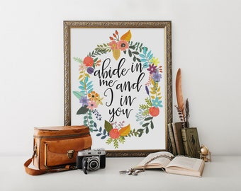 """PRINTABLE Art """"Abide in me and I in you"""" Typography Art Print Christian art print Christian Wall Art Bible Verse Print Scripture Print"""