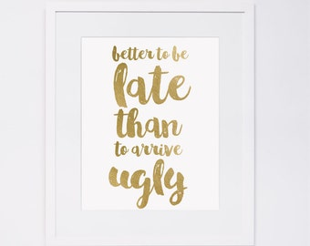 Better to be late than to arrive ugly bathroom decor funny print,  inspiration quote printable wall art poster printable Instant Download