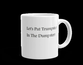 Lat's Put Trumpster In The Dumpster Mug, 11 oz.