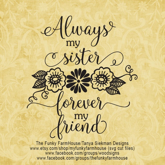 """SVG & PNG -""""Always my Sister ...Forever my Friend. """""""