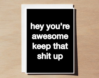 Quote Card - Hey You're Awesome Keep That Sh* Up - Black (white font) - Large Print