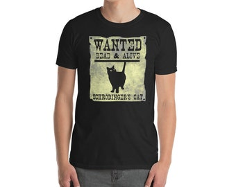 Schrodinger's cat wanted dead and alive funny t-shirt