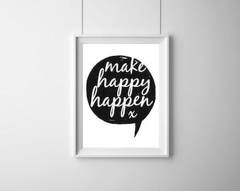 Make Happy Happen, Motivational Print, Typography Print