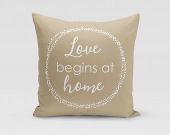 Love Begins at Home Quote Pillow Cover - Customized Twill Pillowcase - COVER only - Beige Pillow