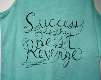 Success is the Best Revenge - screenprinted inspirational sleeveless shirt - hand lettered design - upcycled