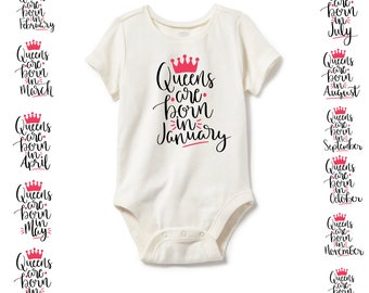 Queens are Born in January, February, March, April, May, June, July, August, September, October, November, December Infant Shirt Top