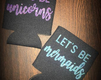 Let's be unicorns/let's be mermaids glitter can coolie
