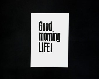 Letterpress 'Good morning LIFE!', original Art Print, made with old wood type, limited edition.