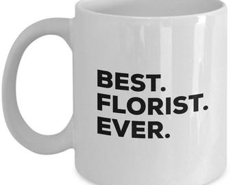 Best Florist Ever, Florist Coffee Mug, Gift for Florist , Florist Mug,  Florist Present, Birthday Anniversary Gift