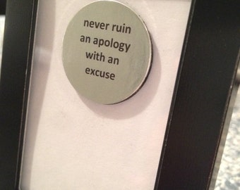 Quote | Magnet | Frame - Never Ruin an Apology with an Excuse
