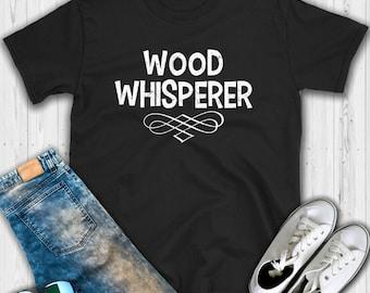 Wood Whisperer T shirt - Wood working - Woodworking shirt - Woodworking tee - Carpenter shirt - Funny woodworking shirt - Woodworking gift