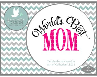 World's Best Mom Mother's Day LL032 C - SVG - Cutting File - ai, eps, svg, eps, dxf(for Silhouette users), jpg, png files