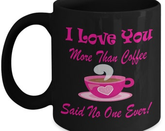 I Love You More Than Coffee Said No One Ever Coffee Mug