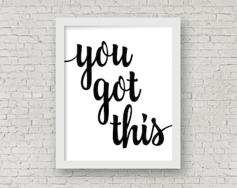 You Got This Printable Quote - Motivational Quote – Word Art Printable – Printable Affirmation