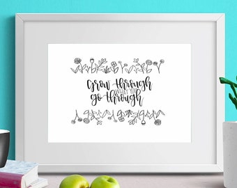 Grow Through What You Go Through Print/  Black and White Printables/  Floral Prints/  Printable Quotes/ Wall Art/ Home Decor/ Calligraphy