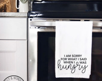 I'm Sorry For What I Said When I Was Hungry / Hangry / Tea Towel / Kitchen Towel / Kitchen Decor / Flour Sack Towel / Farmhouse Decor
