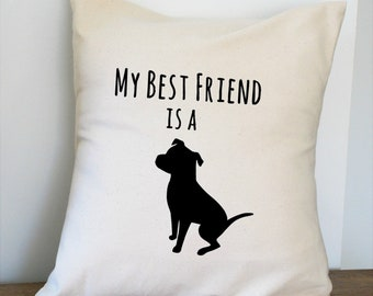My Best Friend is a Pit Bull is Pillow Cover 18x18 Inch Made to Order Beige and Black