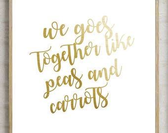 we goes together like peas and carrots print, printable quotes, forrest gump quotes, printable home decor, printable quote, gold foil quote