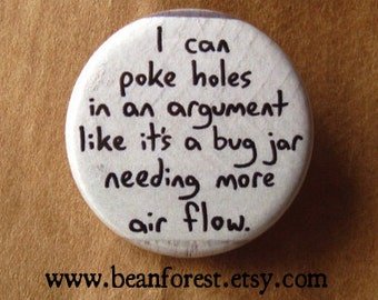 i can poke holes in an argument - pinback button badge