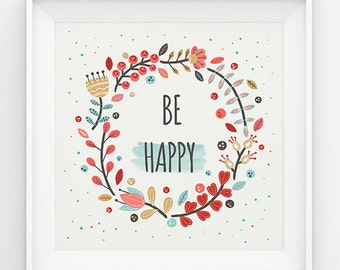Be Happy Quote Art Print , Inspirational ,Be Happy Motivational Quote, Wall Art , Typographic Art Print, Be Happy Quote, Be Happy Art Print