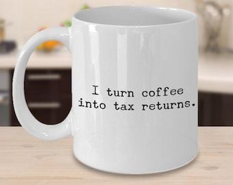 Tax Preparer Gift - Accountant Mug - CPA Gifts - Tax Mug - I Turn Coffee into Tax Returns Coffee Cup - Accountant Gift - Taxes - Accounting