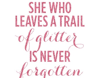 She Who Leaves A Trail Of Glitter is Never Forgotten Print - Art Print - Pink Glitter - Sparkle - Inspirational Wall Art