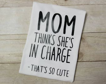 Mom Thinks She's In Charge-That's So Cute Shirt - Funny Baby Clothes New Mom Gift Baby Gift Infant Tee Toddler Shirt Youth Tee Funny Shirt