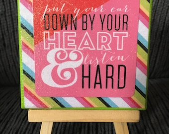 Put you ear down by your heart and listen hard mixed media mini canvas and easel gift set