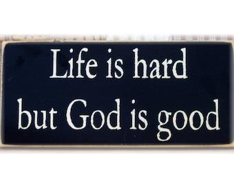 Life is hard but God is good primitive wood sign
