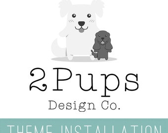 2 Pups Design Co. ADD ON - Wordpress Theme Installation