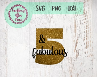 Five and Fabulous SVG, Fifth Birthday SVG, 5th Birthday Svg, Birthday Svg, Five Birthday Svg, Birthday Girl Svg, 5th Svg Cutting File