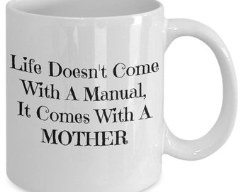 Life doesn't come with a manual, it comes with a mother
