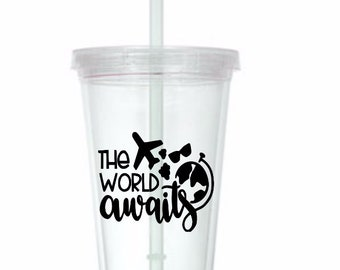The World Awaits Travel Wanderlust Cup Travel Tumbler Plastic Straw Gift Home Decor Gift Any Color Personalized