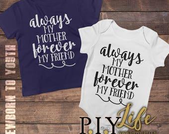 Kids   Always my mother forever my friend  Bodysuit Toddler shirt Kids Shirt DTG Printing on Demand