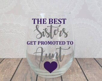 The Best Sisters Get Promoted To Aunt,  Sister to Aunt, Pregnancy Announcement, Aunt Announcement, Aunt Wine Glass, Promoted To Aunt