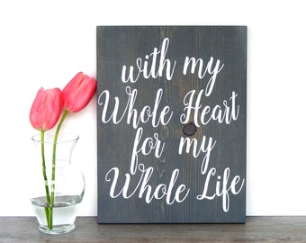 With My Whole Heart Sign - Rustic Wedding Decor - Wood Wedding Decor - Outdoor Wedding Decor - Rustic Reception Decor - Wood Wedding Sign