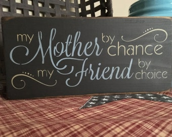 Gift for Mom, Mothers Day Gift, Mom Gift, Mom Decor, Mom Decor, Mom Birthday Gift, A Mother by Chance...My Friend by Choice Handcrafted Sign