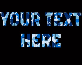 YOUR TEXT Here Custom Camo Camouflage Tshirt Customize to All Sizes and Colors - TShirt , Vneck, Tank Top