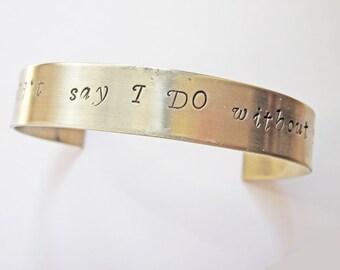 "I Couldn't Say ""I do"" Without You Bridesmaids bracelet, Hand Stamped Bracelet, Personalized Bracelet, silver bracelet, custom jewelry"