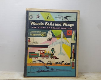 Wheels Sails and Wings, The story of transportation, 1961, vintage kids book