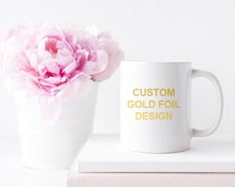 Custom Design in Gold Foil Ceramic Mug, Quote Mug, Inspirational, Typography, DIY Design, Mug, Custom Mug Design, Gold Foil Mug, Gold Mug