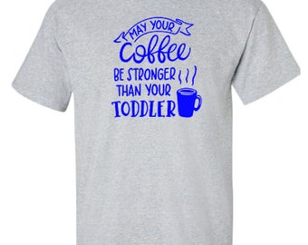 May Your Coffee Be Stronger Than Your Toddler Adult Unisex Tshirt