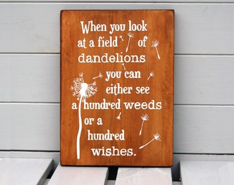 When You Look At A Field Of Dandelions You Can Either See A Hundred Weeds, Or A Hundred Wishes -  Wooden Sign