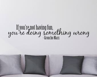 Vinyl Wall Decal, Groucho Marx, Funny Quotes, Funny Wall Decal, Fun Wall Decal, Fun Quote, If you're not having fun, you're doing wrong
