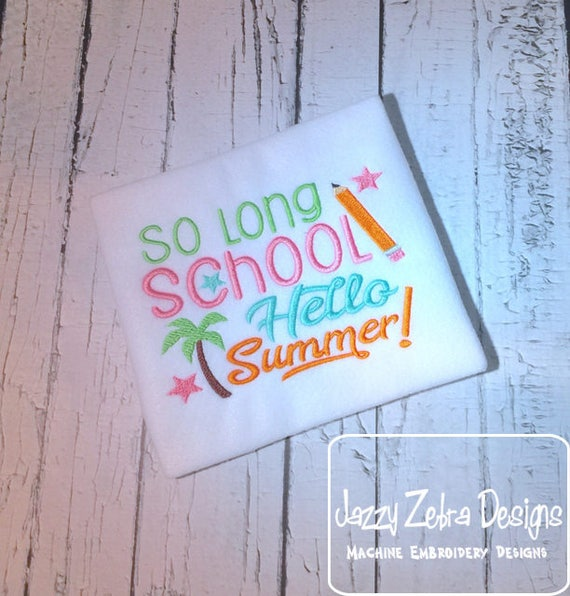 So long School, Hello Summer saying embroidery design - summer embroidery design - schools out embroidery design - last day of school