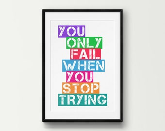 You Only Fail When You Stop Trying Wall Art, Inspirational Quote, Motivational Quote, Printable Wall Decor
